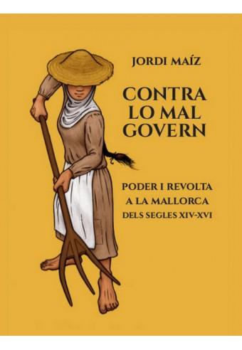 Contra lo mal govern. Poder i revolta a la Mallorca dels segles XIV-XVI