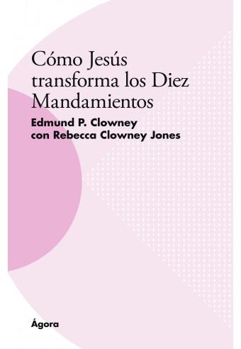 Cómo Jesús transforma los Diez Mandamientos